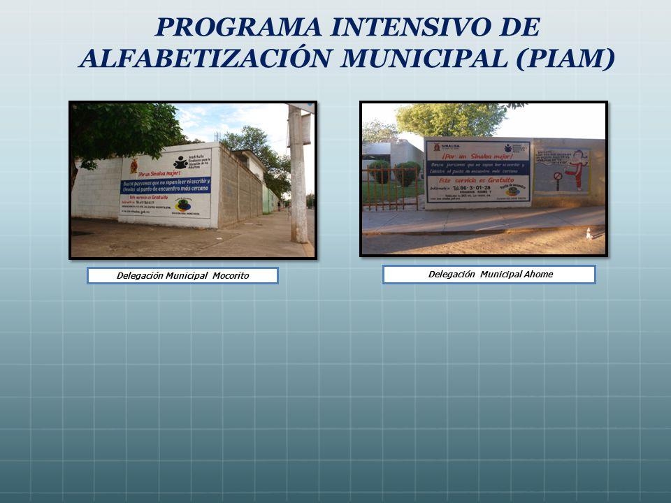 PROGRAMA INTENSIVO DE ALFABETIZACIÓN MUNICIPAL (PIAM) Delegación Municipal Ahome Delegación Municipal Mocorito