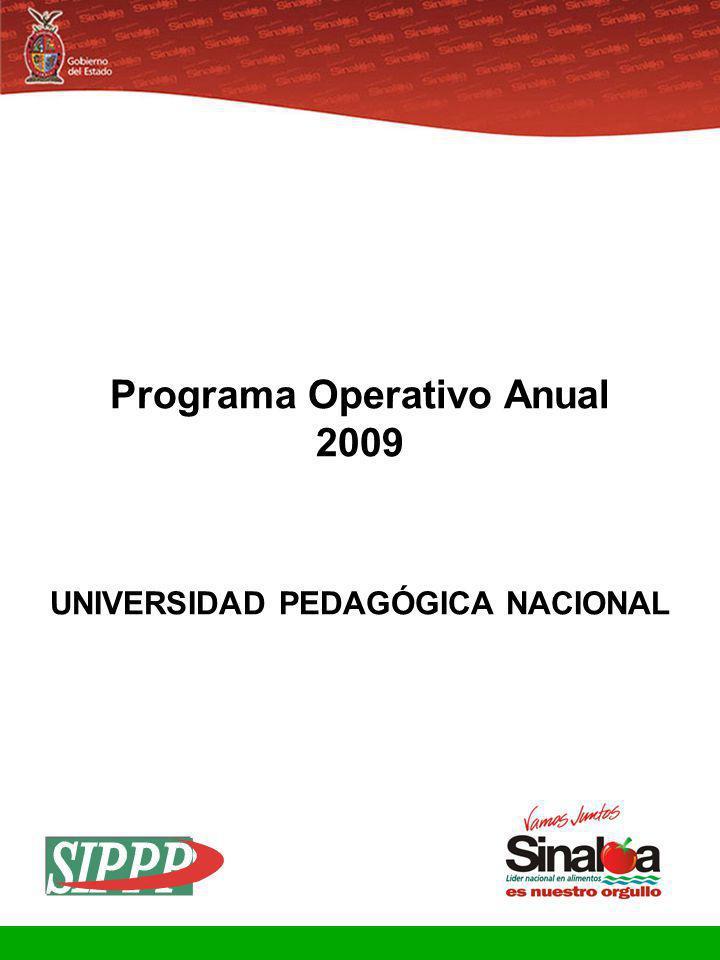 Sistema Integral de Planeación, Programación y Presupuestación Proceso para el Ejercicio Fiscal del año 2009 Gobierno del Estado Programa Operativo Anual 2009 UNIVERSIDAD PEDAGÓGICA NACIONAL