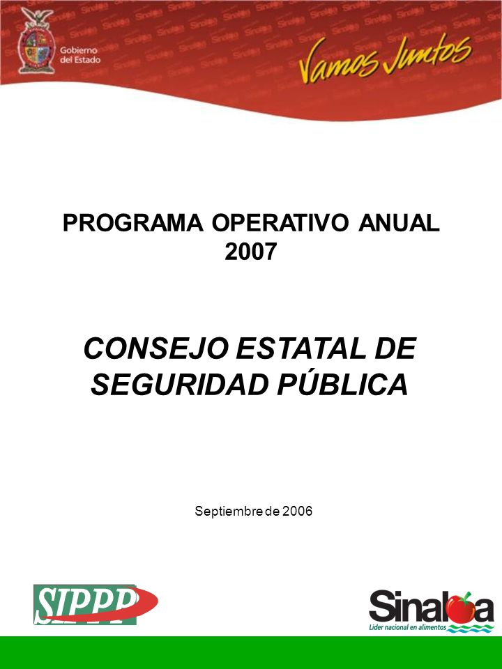 Consejo Estatal de Seguridad Pública Gobierno del Estado CONSEJO ESTATAL DE SEGURIDAD PÚBLICA PROGRAMA OPERATIVO ANUAL 2007 Septiembre de 2006