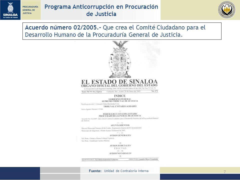 Fuente: Fuente: Unidad de Contraloría Interna 7 Programa Anticorrupción en Procuración de Justicia Acuerdo número 02/2005.- Que crea el Comité Ciudadano para el Desarrollo Humano de la Procuraduría General de Justicia.