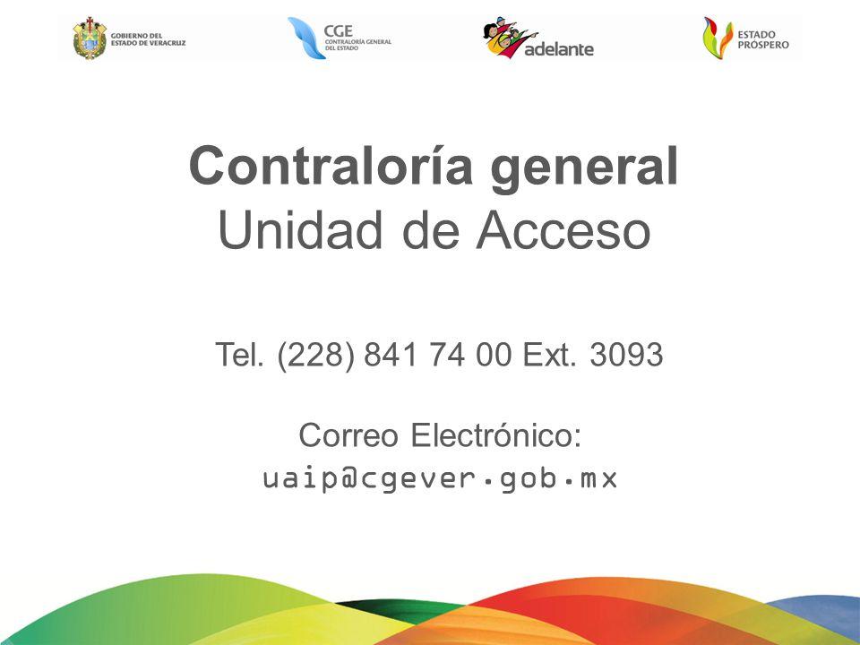 Contraloría general Unidad de Acceso Tel. (228) 841 74 00 Ext. 3093 Correo Electrónico: uaip@cgever.gob.mx