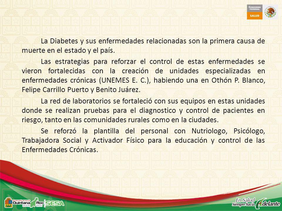 La Diabetes y sus enfermedades relacionadas son la primera causa de muerte en el estado y el país. Las estrategias para reforzar el control de estas e