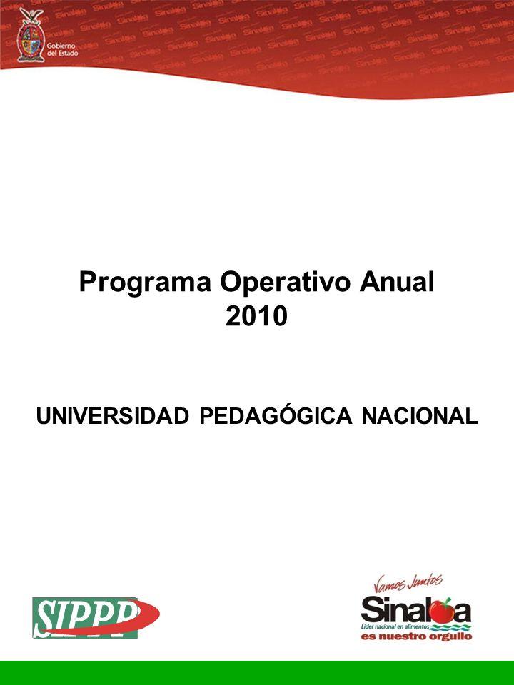 Sistema Integral de Planeación, Programación y Presupuestación Proceso para el Ejercicio Fiscal del año 2010 Gobierno del Estado Programa Operativo Anual 2010 UNIVERSIDAD PEDAGÓGICA NACIONAL