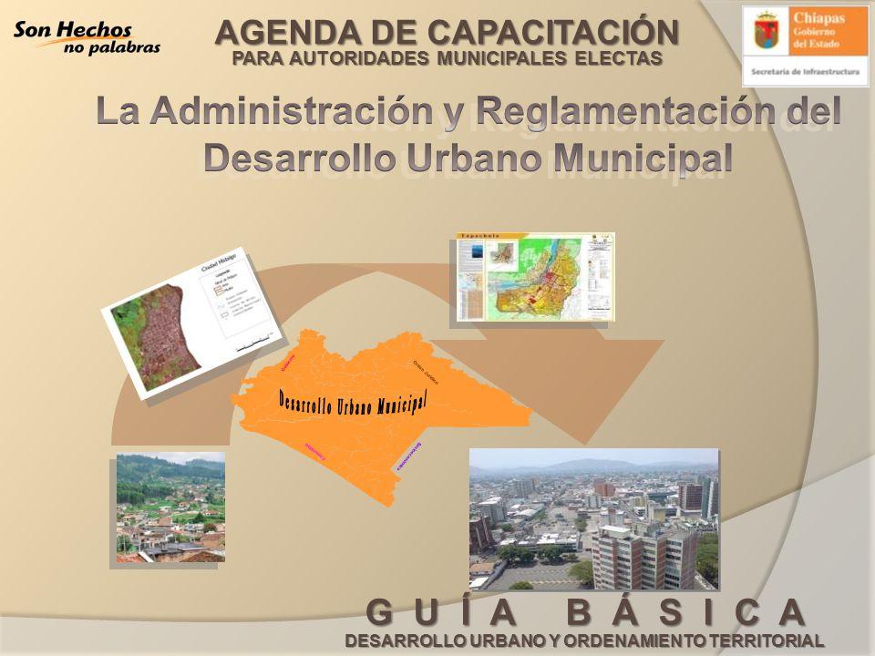AGENDA DE CAPACITACIÓN PARA AUTORIDADES MUNICIPALES ELECTAS G U Í A B Á S I C A DESARROLLO URBANO Y ORDENAMIENTO TERRITORIAL COMISION CONSULTIVA ORGANO TECNICO CONSULTIVO DE CARACTER PERMANENTE ENCARGADO DE APOYAR Y COADYUVAR CON LAS AUTORIDADES MUNICIPALES EN MATERIA DE DESARROLLO URBANO OBJETIVOS IMPULSAR EL DESARROLLO URBANO EN EL MUNICIPIO DE __________________________, CHIAPAS, EN FORMA ORDENADA, EQUITATIVA Y PARTICIPATIVA PROMOVER Y COORDINAR LA PARTICIPACION CIUDADANA EN LA ELABORACION, MODIFICACION, SEGUIMIENTO Y EVALUACION DE LOS PLANOS, PROGRAMAS, PROYECTOS ESQUEMAS Y OBRAS DE DESARROLLO OBJETIVO PRINCIPAL GARANTIZAR LA PARTICIPACION DE LA SOCIEDAD Y DE LAS INSTITUCIONES EN LA FORMULACION, APROBACION Y ADMINISTRACION DEL PROGRAMA DE DESARROLLO URBANO.