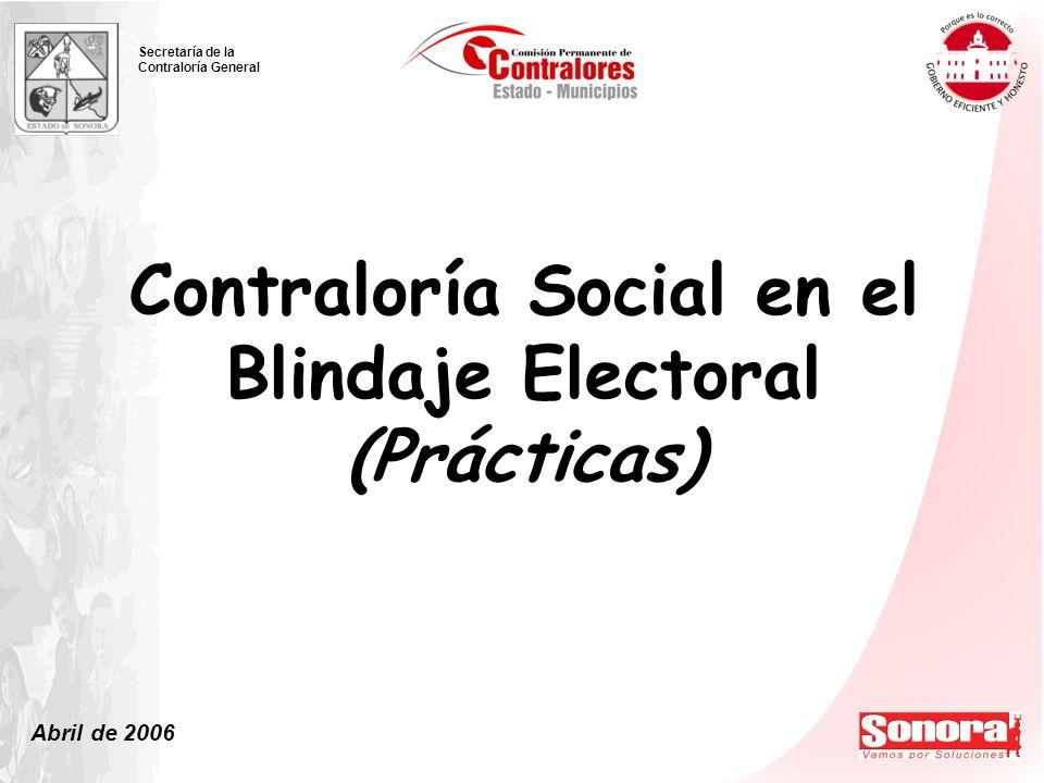 Abril de 2006 Secretaría de la Contraloría General Contraloría Social en el Blindaje Electoral (Prácticas)