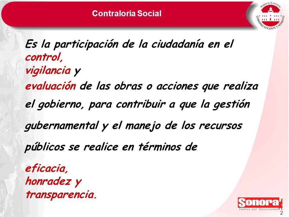 2 Contraloría Social Es la participación de la ciudadanía en el control, vigilancia y evaluación de las obras o acciones que realiza el gobierno, para