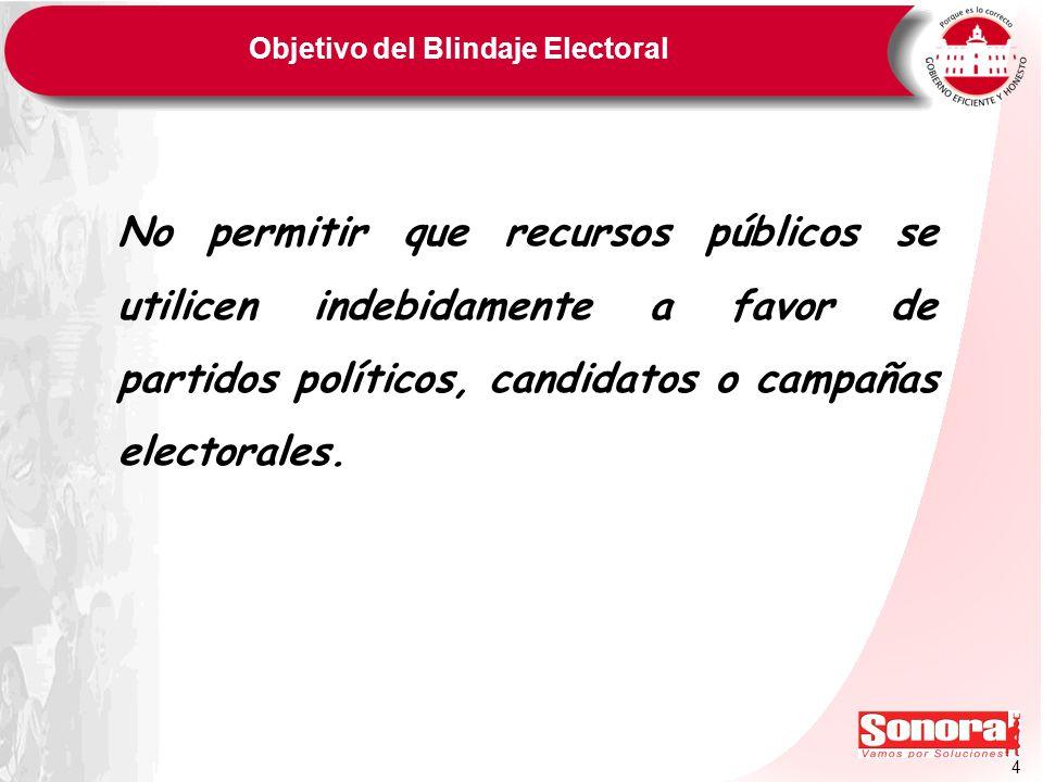 4 Objetivo del Blindaje Electoral No permitir que recursos públicos se utilicen indebidamente a favor de partidos políticos, candidatos o campañas ele