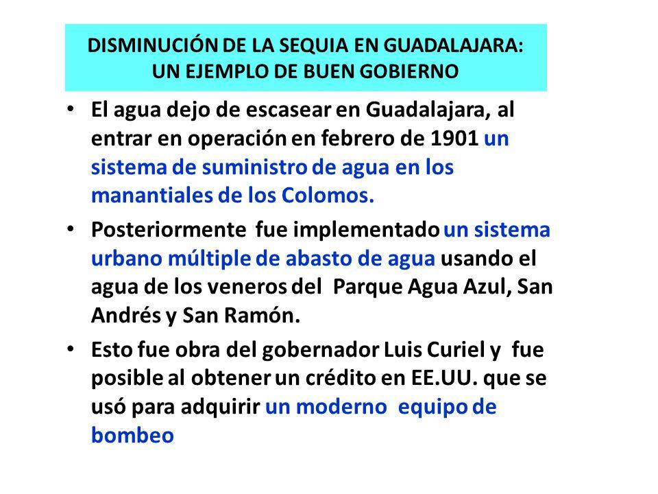 DISMINUCIÓN DE LA SEQUIA EN GUADALAJARA: UN EJEMPLO DE BUEN GOBIERNO El agua dejo de escasear en Guadalajara, al entrar en operación en febrero de 190