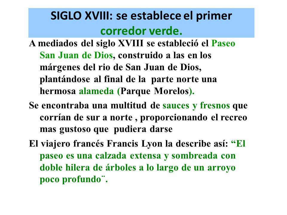 SIGLO XVIII: se establece el primer corredor verde. A mediados del siglo XVIII se estableció el Paseo San Juan de Dios, construido a las en los márgen