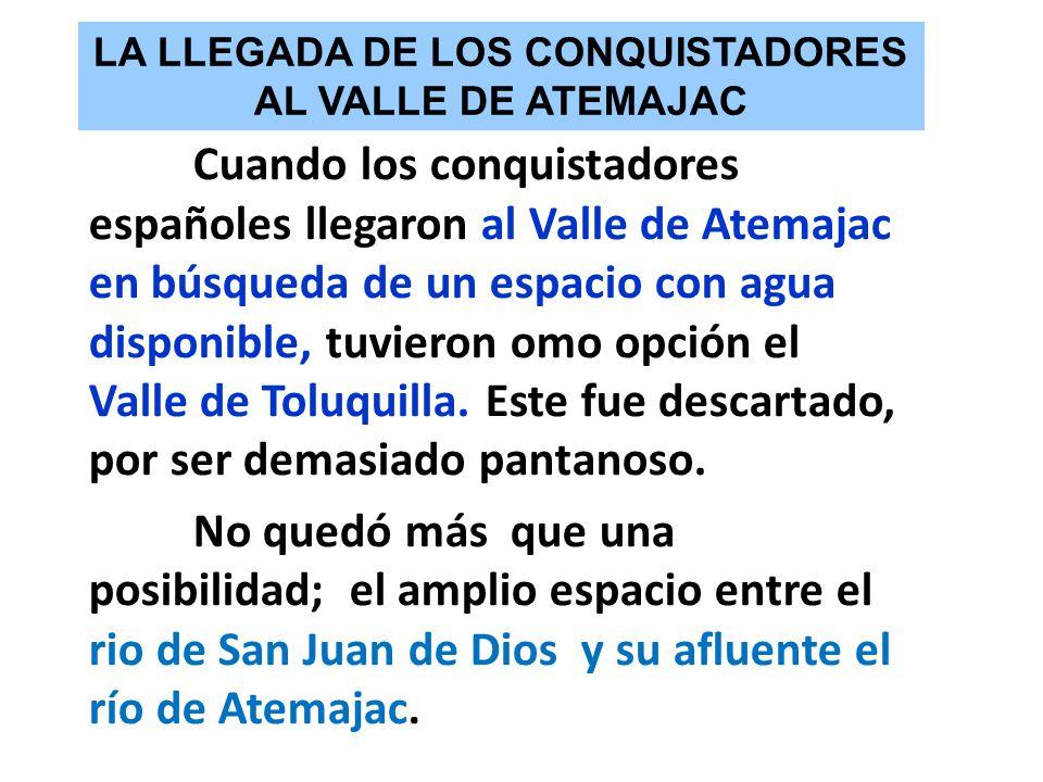 Cuando los conquistadores españoles llegaron al Valle de Atemajac en búsqueda de un espacio con agua disponible, tuvieron omo opción el Valle de Toluq