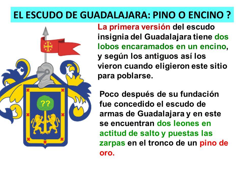 EL ESCUDO DE GUADALAJARA: PINO O ENCINO ? Poco después de su fundación fue concedido el escudo de armas de Guadalajara y en este se encuentran dos leo