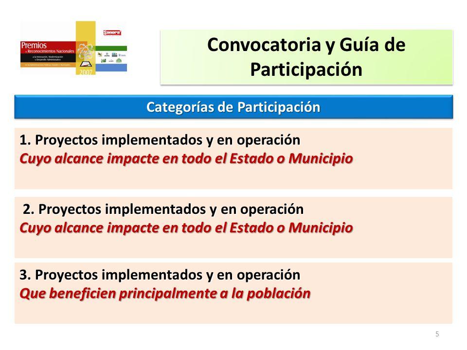Convocatoria y Guía de Participación Categorías de Participación 1. Proyectos implementados y en operación Cuyo alcance impacte en todo el Estado o Mu