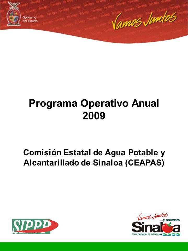 Sistema Integral de Planeación, Programación y Presupuestación Proceso para el Ejercicio Fiscal del año 2008 Gobierno del Estado Programa Operativo Anual 2009 Comisión Estatal de Agua Potable y Alcantarillado de Sinaloa (CEAPAS)