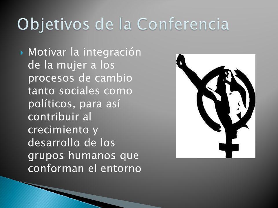 Motivar la integración de la mujer a los procesos de cambio tanto sociales como políticos, para así contribuir al crecimiento y desarrollo de los grup