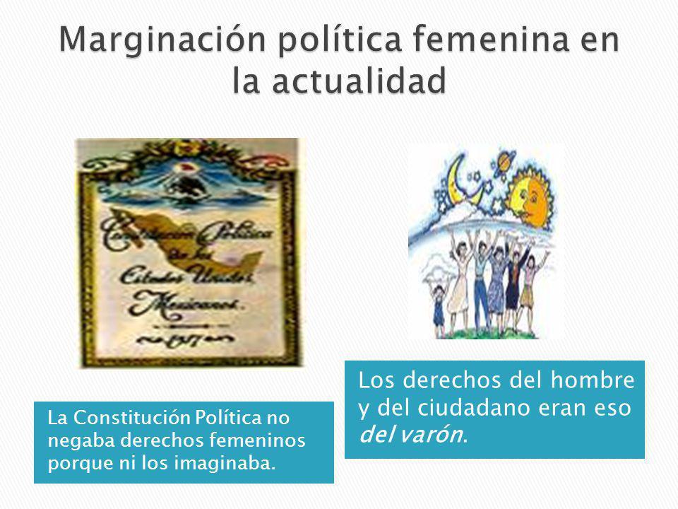 La Constitución Política no negaba derechos femeninos porque ni los imaginaba. Los derechos del hombre y del ciudadano eran eso del varón.