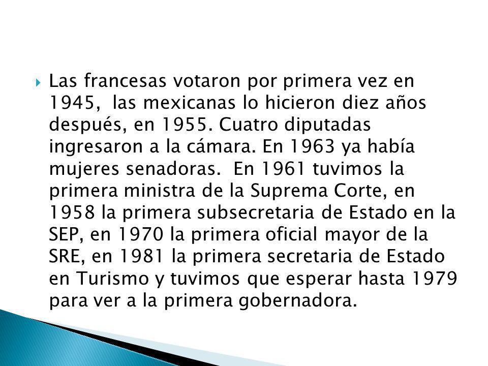 Las francesas votaron por primera vez en 1945, las mexicanas lo hicieron diez años después, en 1955. Cuatro diputadas ingresaron a la cámara. En 1963