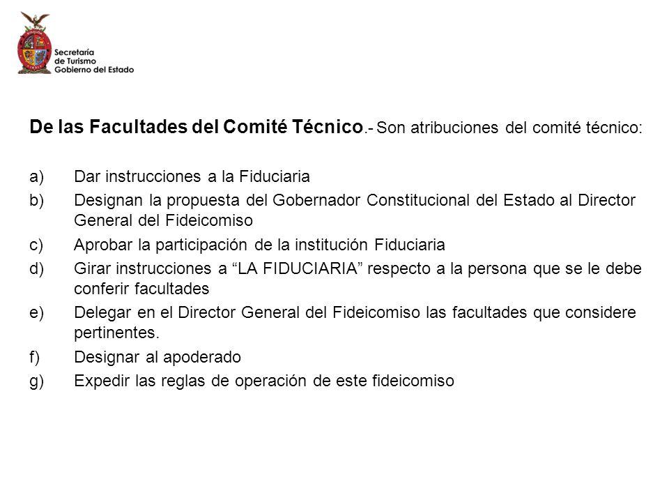 De las Facultades del Comité Técnico.- Son atribuciones del comité técnico: a)Dar instrucciones a la Fiduciaria b)Designan la propuesta del Gobernador