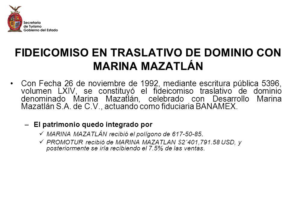 FIDEICOMISO EN TRASLATIVO DE DOMINIO CON MARINA MAZATLÁN Con Fecha 26 de noviembre de 1992, mediante escritura pública 5396, volumen LXIV, se constituyó el fideicomiso traslativo de dominio denominado Marina Mazatlán, celebrado con Desarrollo Marina Mazatlán S.A.
