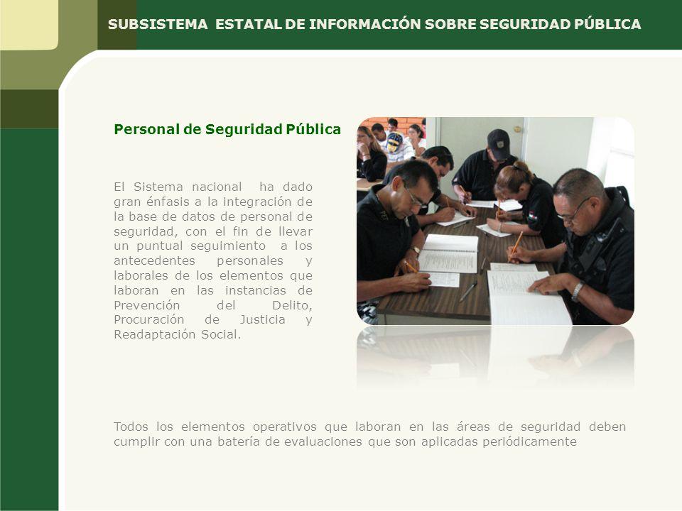 Personal de Seguridad Pública El Sistema nacional ha dado gran énfasis a la integración de la base de datos de personal de seguridad, con el fin de ll