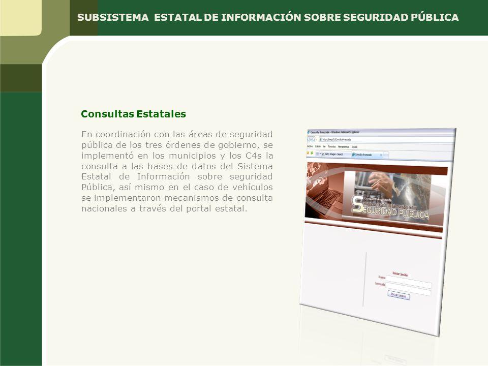 Consultas Estatales En coordinación con las áreas de seguridad pública de los tres órdenes de gobierno, se implementó en los municipios y los C4s la c