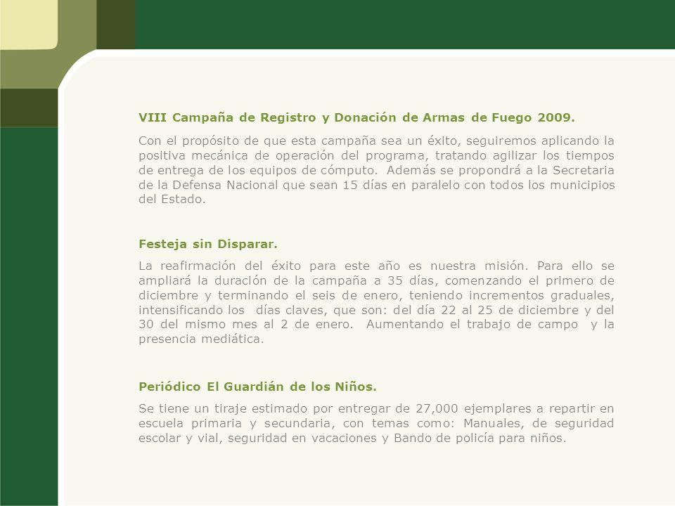 VIII Campaña de Registro y Donación de Armas de Fuego 2009. Con el propósito de que esta campaña sea un éxito, seguiremos aplicando la positiva mecáni