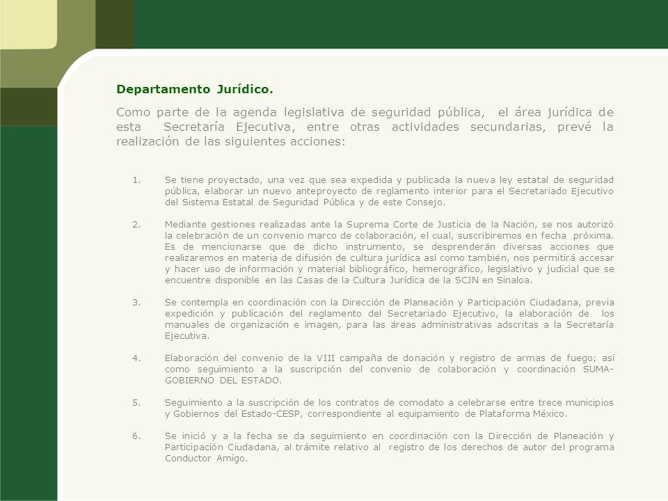 Departamento Jurídico. Como parte de la agenda legislativa de seguridad pública, el área jurídica de esta Secretaría Ejecutiva, entre otras actividade