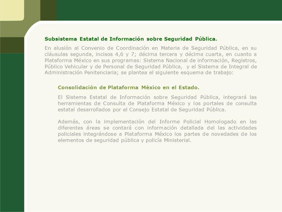 Subsistema Estatal de Información sobre Seguridad Pública. En alusión al Convenio de Coordinación en Materia de Seguridad Pública, en su cláusulas seg