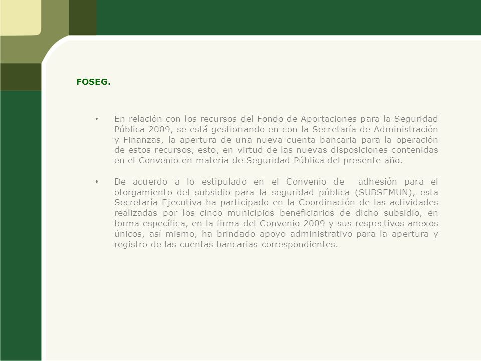 FOSEG. En relación con los recursos del Fondo de Aportaciones para la Seguridad Pública 2009, se está gestionando en con la Secretaría de Administraci