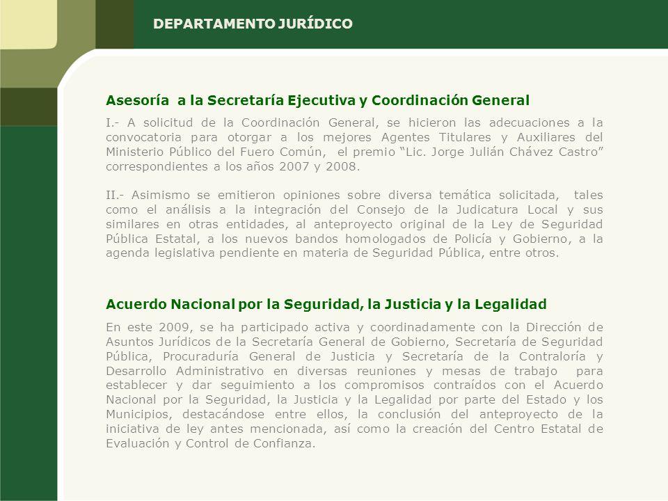 DEPARTAMENTO JURÍDICO I.- A solicitud de la Coordinación General, se hicieron las adecuaciones a la convocatoria para otorgar a los mejores Agentes Titulares y Auxiliares del Ministerio Público del Fuero Común, el premio Lic.