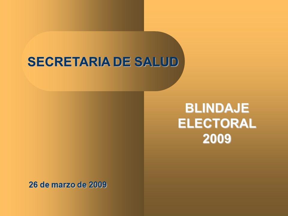 1 SECRETARIA DE SALUD 26 de marzo de 2009 BLINDAJE ELECTORAL 2009