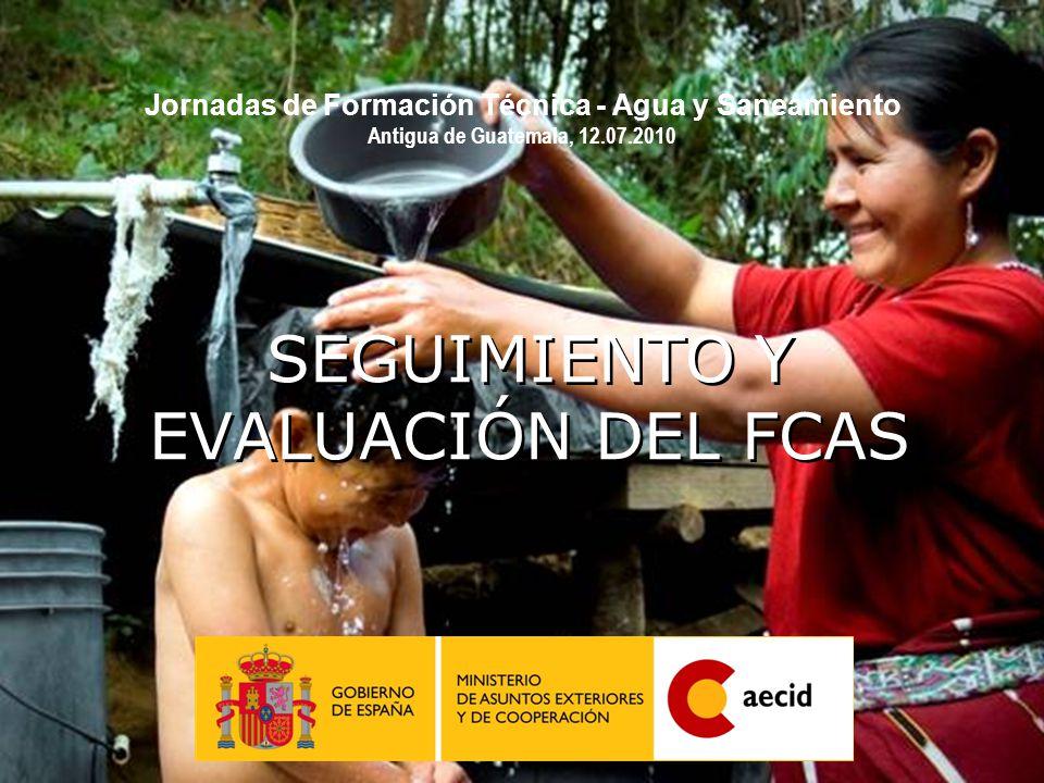 25 SEGUIMIENTO Y EVALUACIÓN DEL FCAS Jornadas de Formación Técnica - Agua y Saneamiento Antigua de Guatemala, 12.07.2010