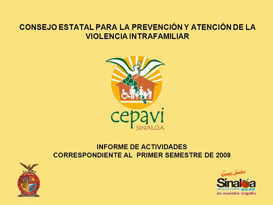 CONSEJO ESTATAL PARA LA PREVENCIÓN Y ATENCIÓN DE LA VIOLENCIA INTRAFAMILIAR INFORME DE ACTIVIDADES CORRESPONDIENTE AL PRIMER SEMESTRE DE 2009