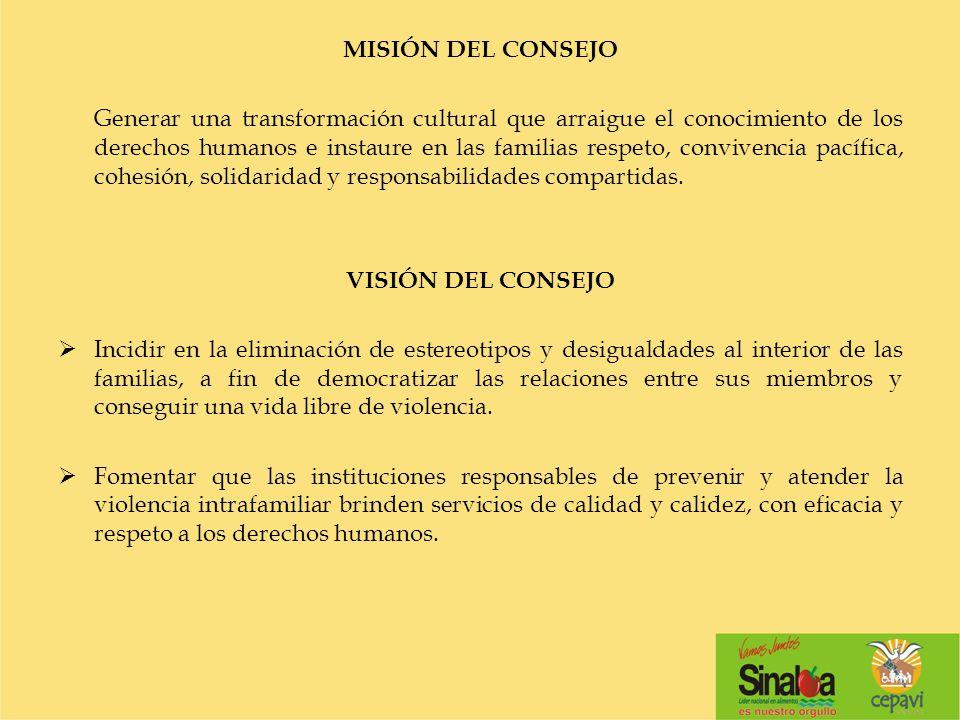 MISIÓN DEL CONSEJO Generar una transformación cultural que arraigue el conocimiento de los derechos humanos e instaure en las familias respeto, conviv