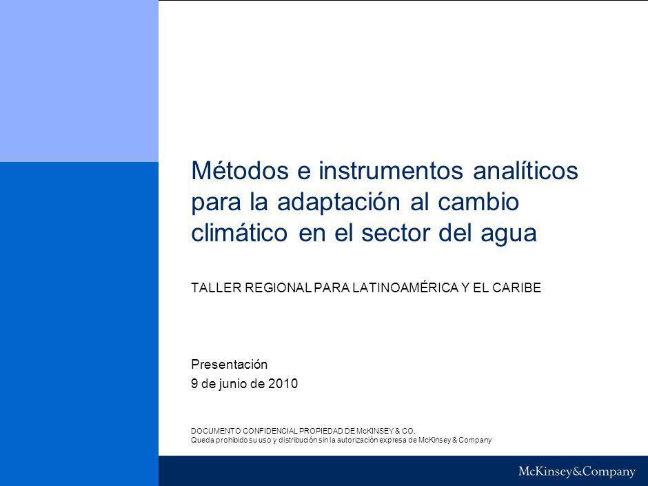 Métodos e instrumentos analíticos para la adaptación al cambio climático en el sector del agua TALLER REGIONAL PARA LATINOAMÉRICA Y EL CARIBE 9 de junio de 2010 Presentación DOCUMENTO CONFIDENCIAL PROPIEDAD DE McKINSEY & CO.