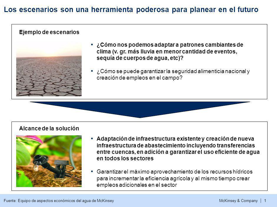 McKinsey & Company | 1 Los escenarios son una herramienta poderosa para planear en el futuro Fuente: Equipo de aspectos económicos del agua de McKinsey ¿Cómo nos podemos adaptar a patrones cambiantes de clima (v.