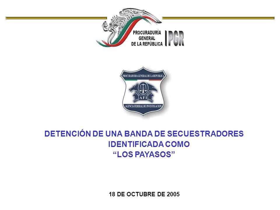 03MMIII BANDA DE SECUESTRADORES LOS PAYASOS BANDA DE SECUESTRADORES LOS PAYASOS JESÚS MARTÍNEZ GONZALEZ (A) EL MIJO DE 38 AÑOS DE EDAD JEFE DE LA BANDA, CUYA ZONA DE OPERACIÓN ABARCABA EL ESTADO DE MÉXICO Y DISTRITO FEDERAL.