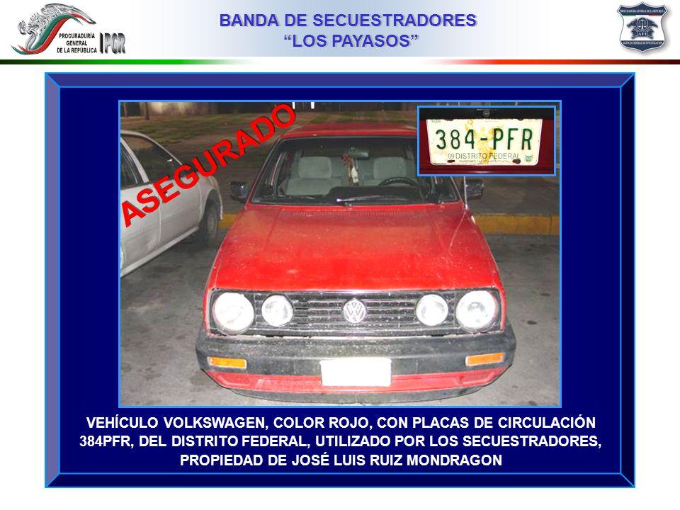 03MMIII BANDA DE SECUESTRADORES LOS PAYASOS BANDA DE SECUESTRADORES LOS PAYASOS VEHÍCULO VOLKSWAGEN, COLOR ROJO, CON PLACAS DE CIRCULACIÓN 384PFR, DEL