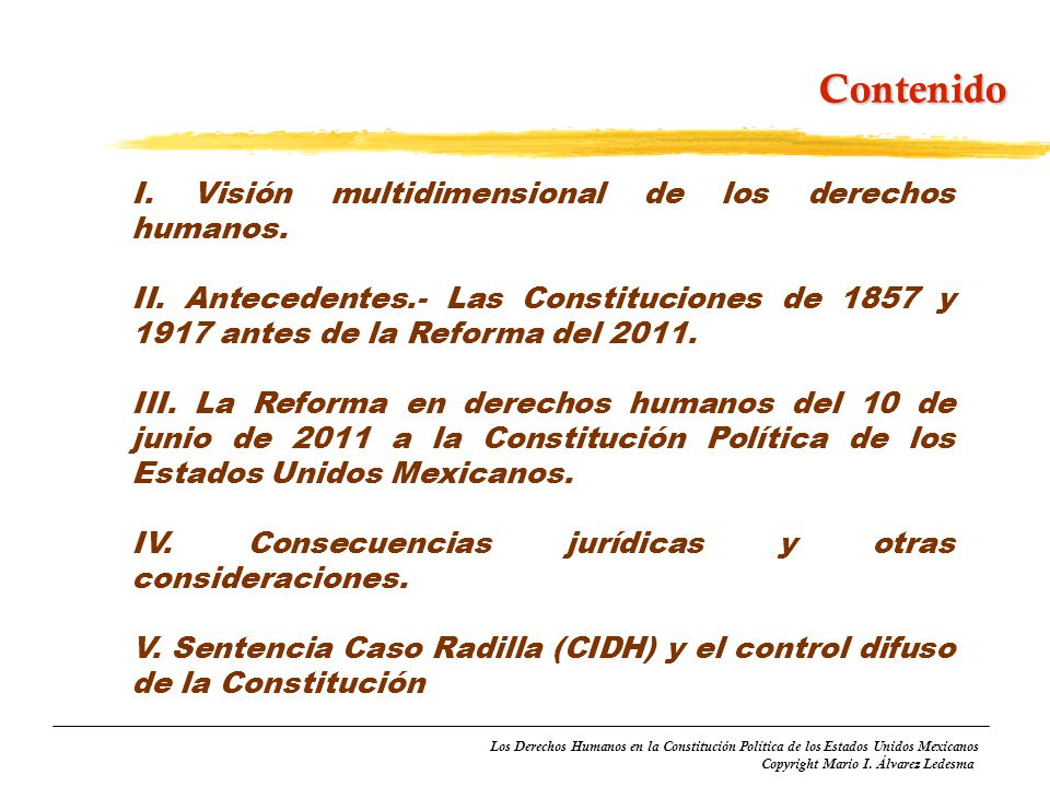 Los Derechos Humanos en la Constitución Política de los Estados Unidos Mexicanos Copyright Mario I. Álvarez Ledesma Contenido I. Visión multidimension