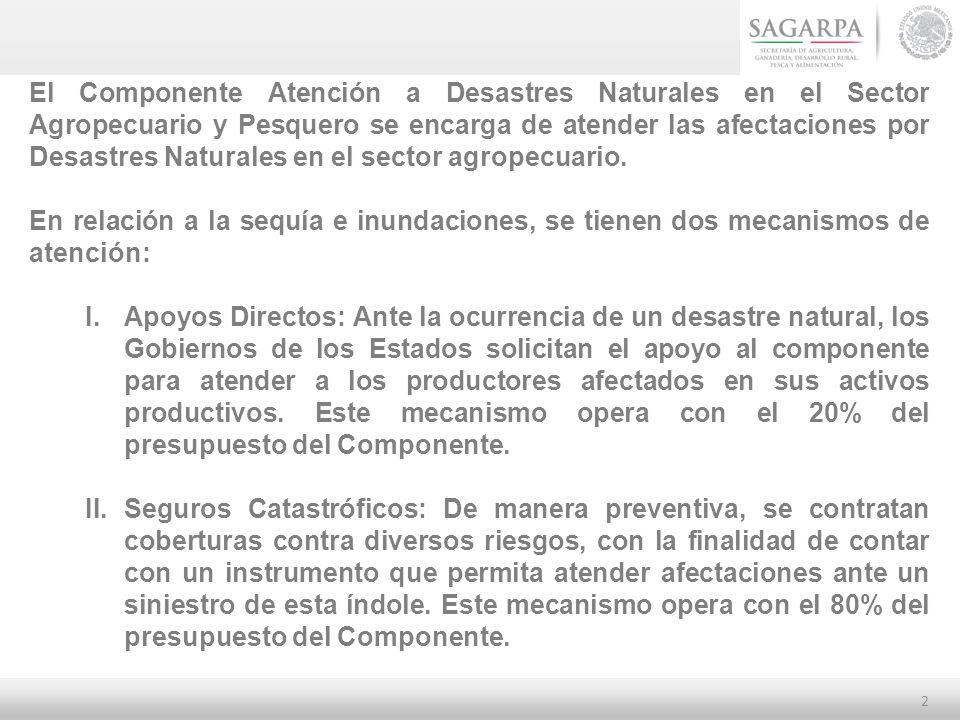 2 El Componente Atención a Desastres Naturales en el Sector Agropecuario y Pesquero se encarga de atender las afectaciones por Desastres Naturales en el sector agropecuario.