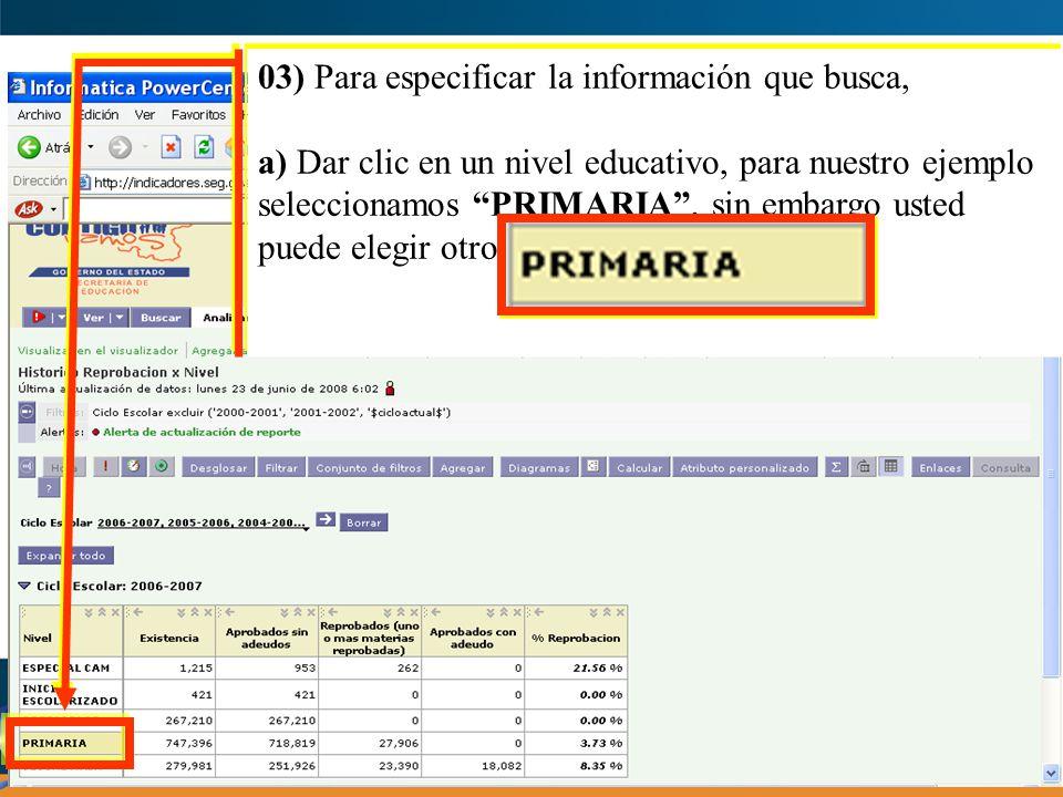 03) Para especificar la información que busca, b) Dar clic derecho del ratón y seleccionar alguna opción de especificación de información.