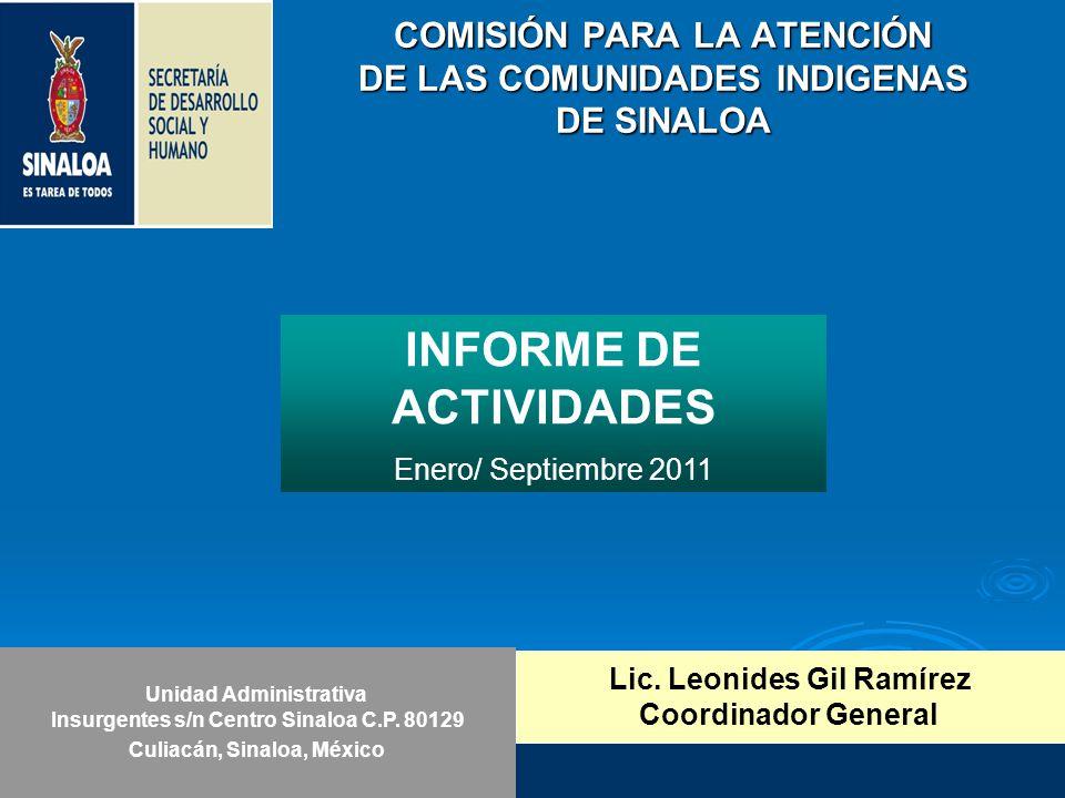 COMISIÓN PARA LA ATENCIÓN DE LAS COMUNIDADES INDIGENAS DE SINALOA INFORME DE ACTIVIDADES Enero/ Septiembre 2011 Unidad Administrativa Insurgentes s/n Centro Sinaloa C.P.