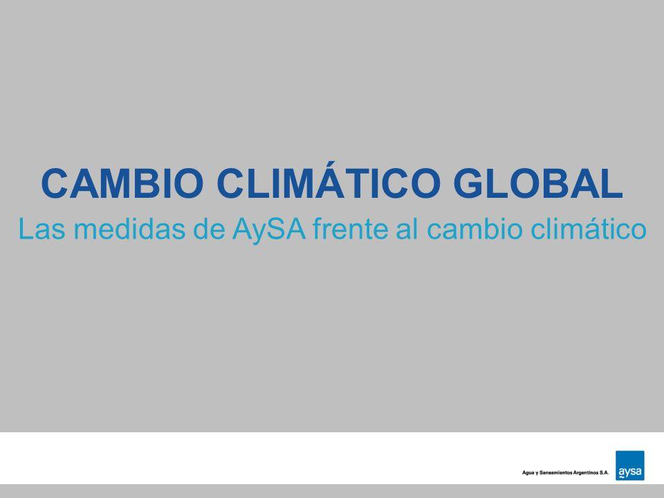CAMBIO CLIMÁTICO GLOBAL Las medidas de AySA frente al cambio climático