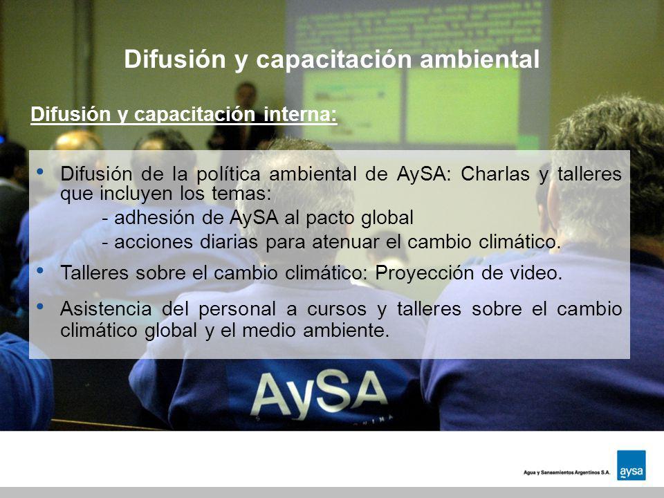 Difusión y capacitación ambiental Difusión de la política ambiental de AySA: Charlas y talleres que incluyen los temas: - adhesión de AySA al pacto gl