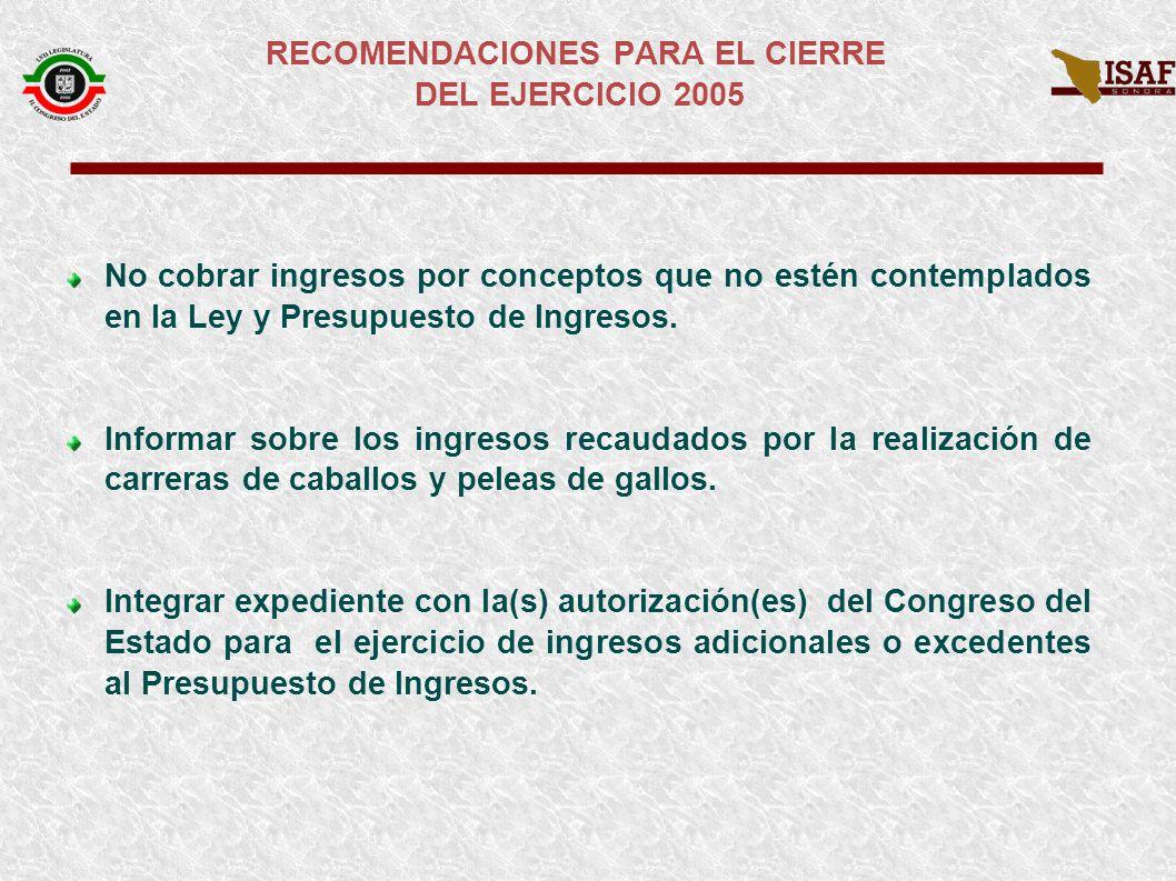 RECOMENDACIONES PARA EL CIERRE DEL EJERCICIO 2005 No cobrar ingresos por conceptos que no estén contemplados en la Ley y Presupuesto de Ingresos.
