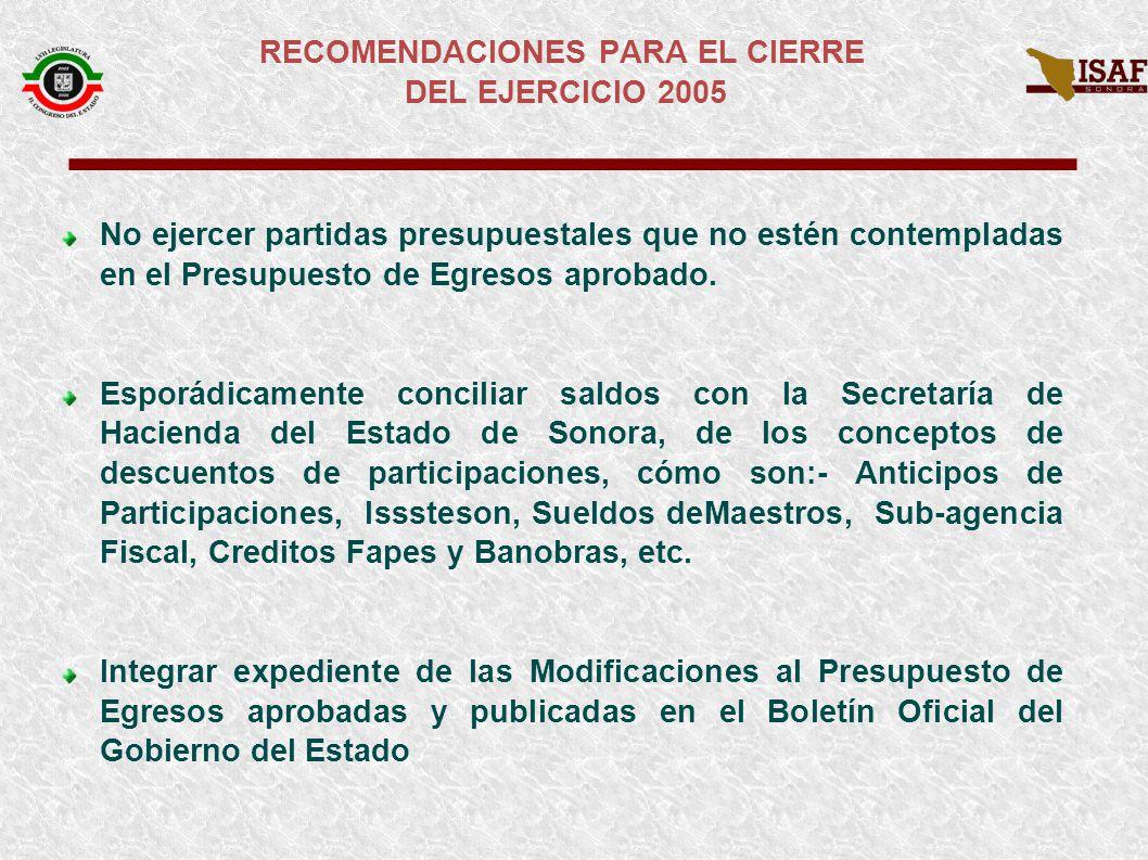 RECOMENDACIONES PARA EL CIERRE DEL EJERCICIO 2005 No ejercer partidas presupuestales que no estén contempladas en el Presupuesto de Egresos aprobado.