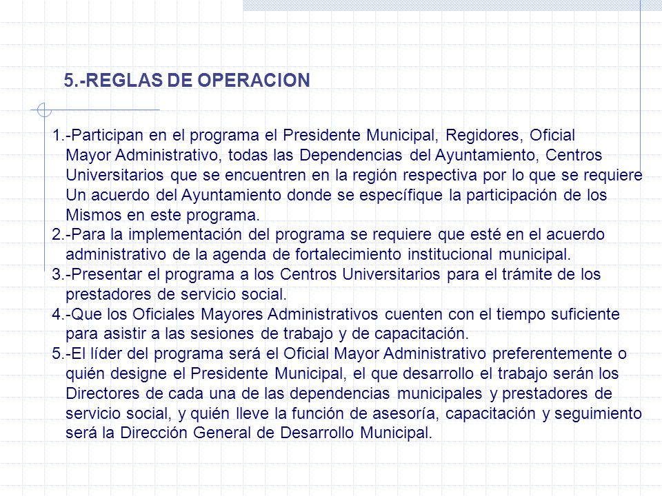 5.-REGLAS DE OPERACION 1.-Participan en el programa el Presidente Municipal, Regidores, Oficial Mayor Administrativo, todas las Dependencias del Ayunt
