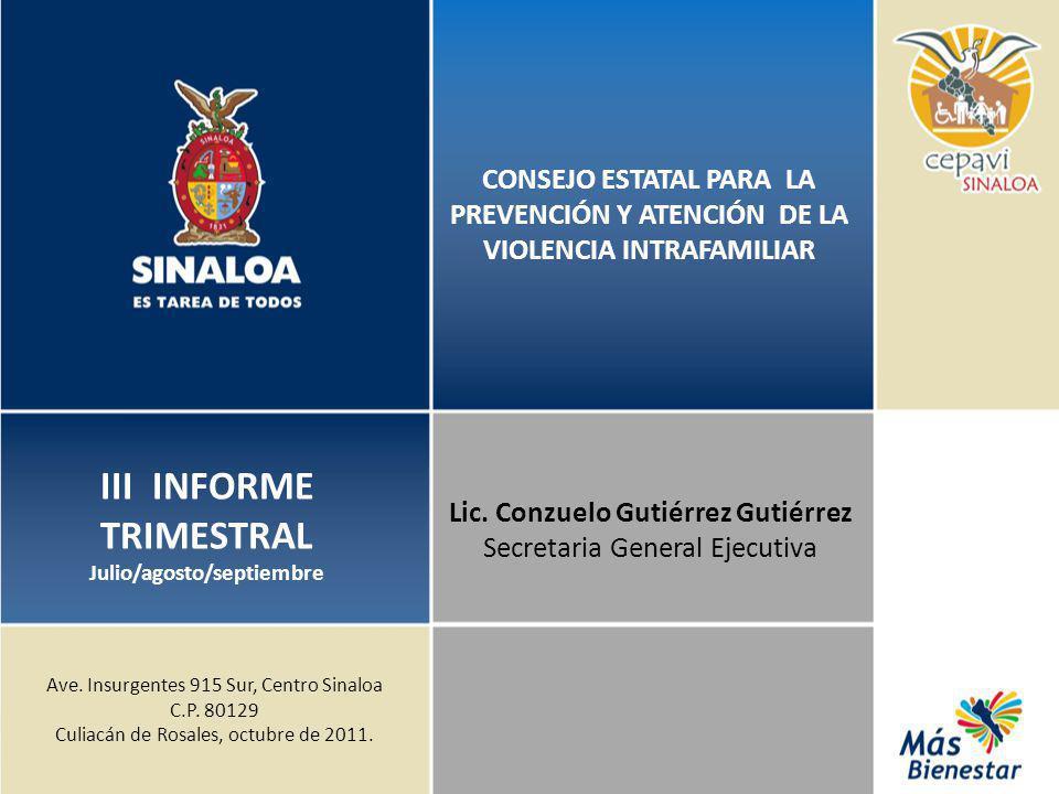 CONSEJO ESTATAL PARA LA PREVENCIÓN Y ATENCIÓN DE LA VIOLENCIA INTRAFAMILIAR III INFORME TRIMESTRAL Julio/agosto/septiembre Lic. Conzuelo Gutiérrez Gut