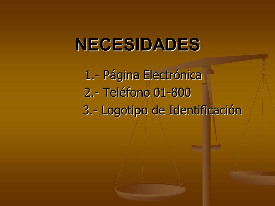 NECESIDADES 1.- Página Electrónica 1.- Página Electrónica 2.- Teléfono 01-800 3.- Logotipo de Identificación 3.- Logotipo de Identificación
