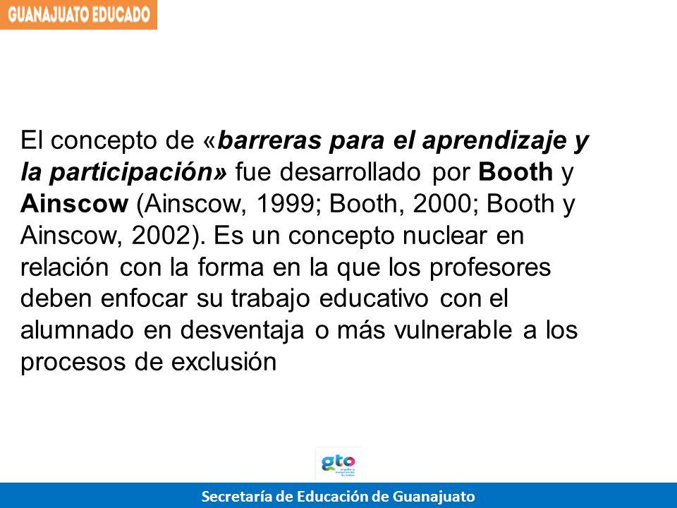 Secretaría de Educación de Guanajuato El concepto de «barreras para el aprendizaje y la participación» fue desarrollado por Booth y Ainscow (Ainscow,