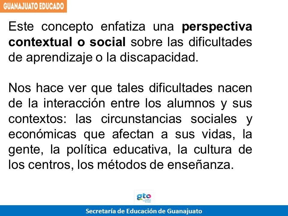 Secretaría de Educación de Guanajuato Este concepto enfatiza una perspectiva contextual o social sobre las dificultades de aprendizaje o la discapacid